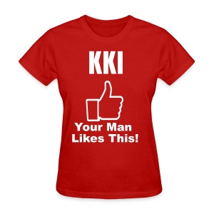 KKl: Your Man Likes This!v2  - Women's T-Shirt