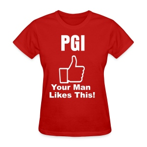 PGl: Your Man Likes This!v2  - Women's T-Shirt