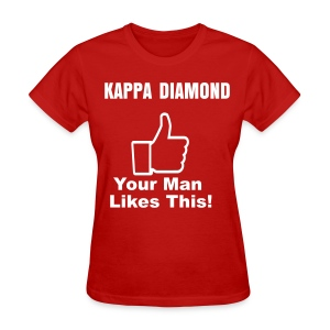 Kappa Diamond: Your Man Likes This!v2  - Women's T-Shirt