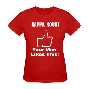 Kappa Kourt: Your Man Likes This!v2  - Women's T-Shirt