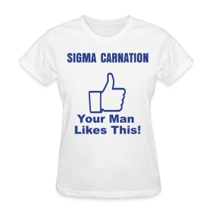 Sigma Carnation: Your Man Likes This!v2  - Women's T-Shirt