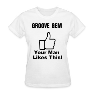 Groove Gem: Your Man Likes This!v2  - Women's T-Shirt