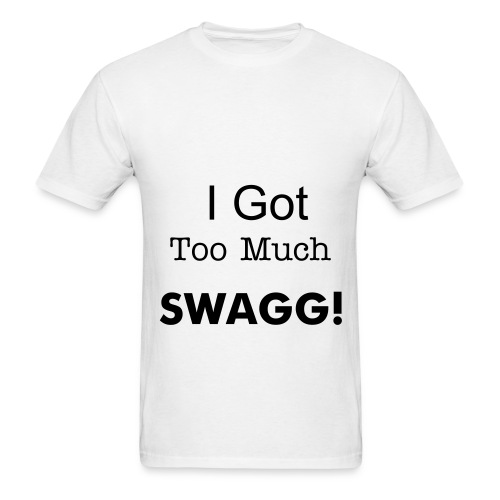 I Got Too Much SWAGG! (Tee) - Men's T-Shirt