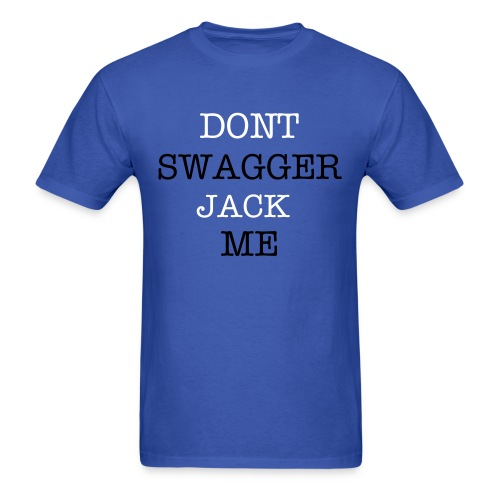 Dont SWAGGER Jack Me (Tee) - Men's T-Shirt