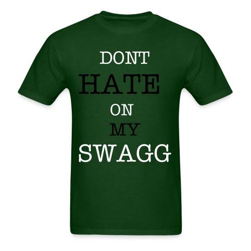 Dont Hate On My SWAGG! (Tee) - Men's T-Shirt