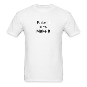 Fake It Till You Make It - Men's T-Shirt