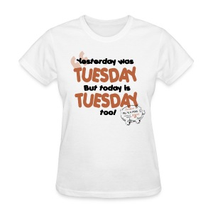 Yesterday Was Tuesday (DESIGN BY MICHELLE) - Women's T-Shirt
