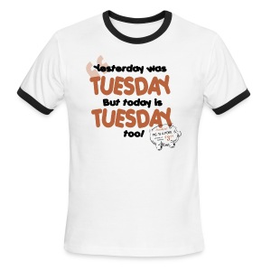 Yesterday Was Tuesday (DESIGN BY MICHELLE) - Men's Ringer T-Shirt
