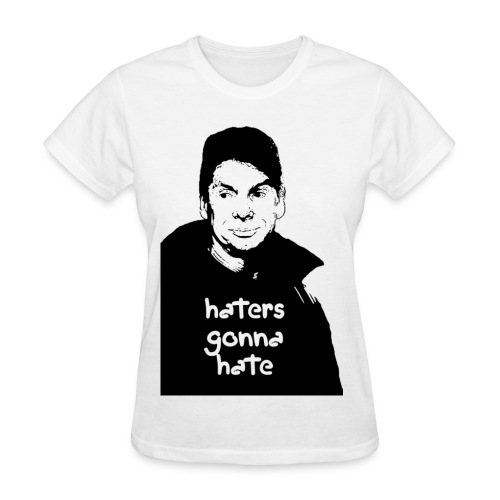 Haters Gonna Hate (ladies) - Women's T-Shirt