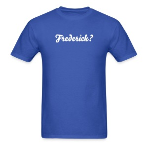 Frederick? For Men - Men's T-Shirt