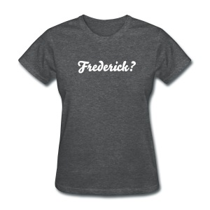 Frederick? For Ladies - Women's T-Shirt