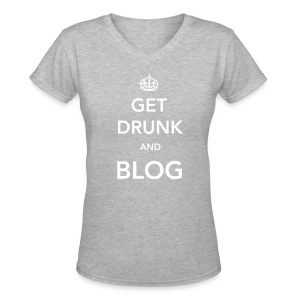 Get Drunk and Blog V-Neck - Women's V-Neck T-Shirt