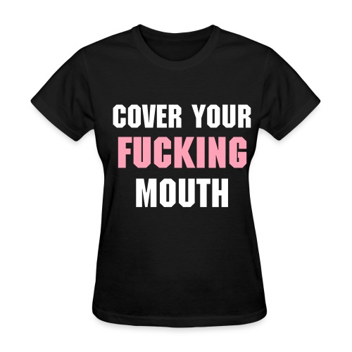 UNCENSORED WOMENS COVER YOUR FUCKING MOUTH T-SHIRT - Women's T-Shirt