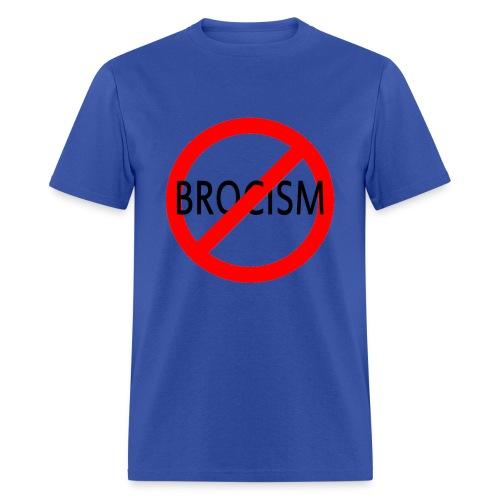Say No to Brocism - Men's T-Shirt