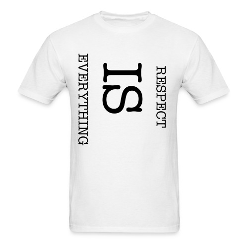 Respect is Everything - Men's T-Shirt