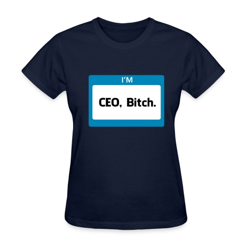 CEO, Bitch Women's - Women's T-Shirt