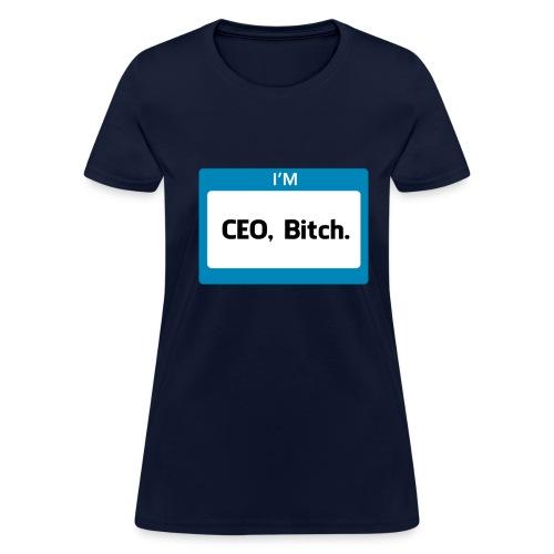 CEO, Bitch Women's - Women's T-Shirt