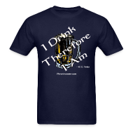 T-Shirts ~ Men's T-Shirt ~ I Drink Therefore I Am T-Shirt