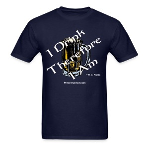 I Drink Therefore I Am T-Shirt - Men's T-Shirt