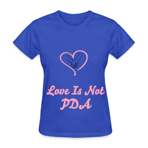 Love is not PDA - Women's T-Shirt