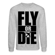 Long Sleeve Shirts ~ Crewneck Sweatshirt ~ Fly or Die Crewneck