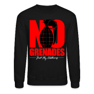 Long Sleeve Shirts ~ Crewneck Sweatshirt ~ No Grenades Crewneck