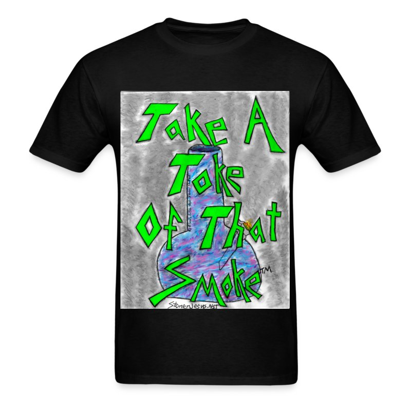 Take a Toke of That Smoke by @StonerSkitzo - Men's T-Shirt