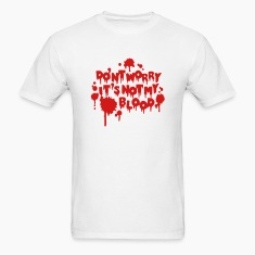 Don't worry, it's not my blood T-Shirts