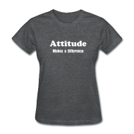 T-Shirts ~ Women's T-Shirt ~ Attitude Makes a Difference