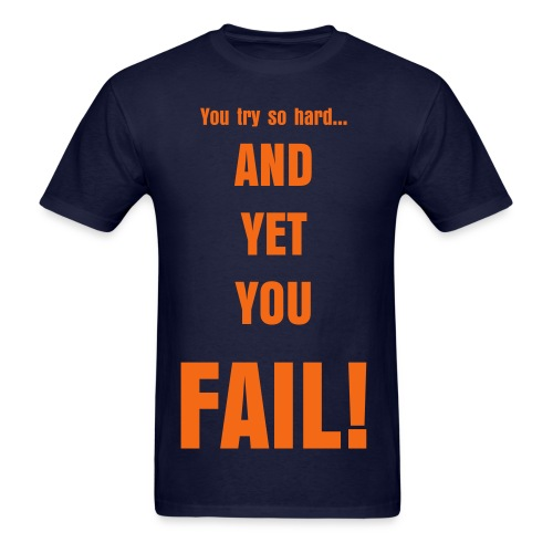 And Yet You Fail! - Men's T-Shirt