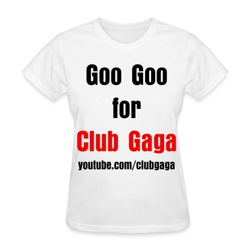 Goo Goo for Club Gaga Women's Regular T-Shirt - Women's T-Shirt