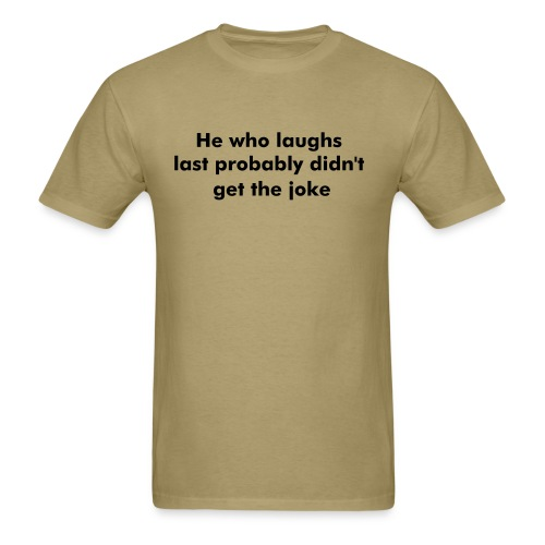 Laughs Last - Men's T-Shirt