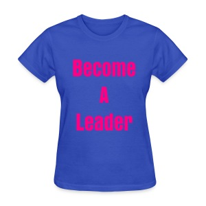 stop being a follower & become a leader  - Women's T-Shirt