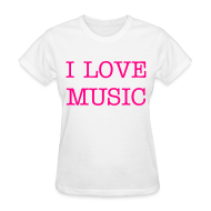 T-Shirts ~ Women's T-Shirt ~ I LOVE MUSIC