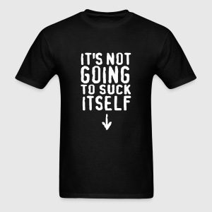 It's not going to suck itself! T-Shirts - Men's T-Shirt