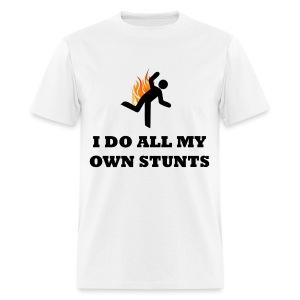 I Do All My Own Stunts - Men's T-Shirt