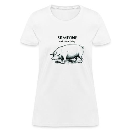 someone not something pig women's - Women's T-Shirt
