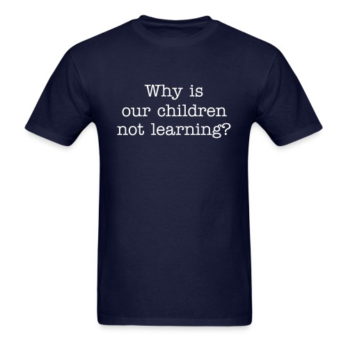 Why is our children not learning? - Men's T-Shirt