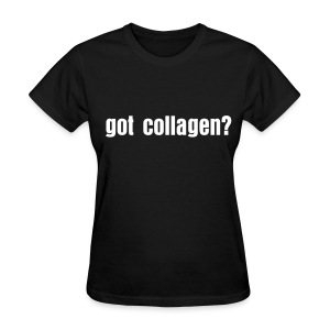Got Collagen? - Women's T-Shirt