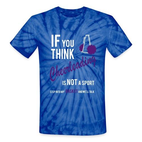 If you think...Tshirt - Unisex Tie Dye T-Shirt