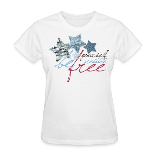 Be Yourself, Be Creative, Be Free - Women's T-Shirt