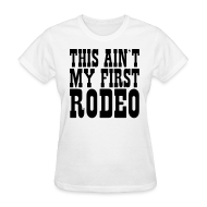 T-Shirts ~ Women's T-Shirt ~ This An't My First Rodeo