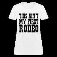 Women's T-Shirts ~ Women's T-Shirt ~ This An't My First Rodeo