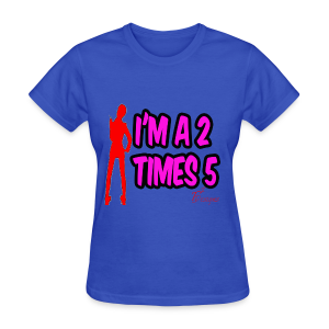 Lady's I'M A 2 TIMES 5 - Women's T-Shirt