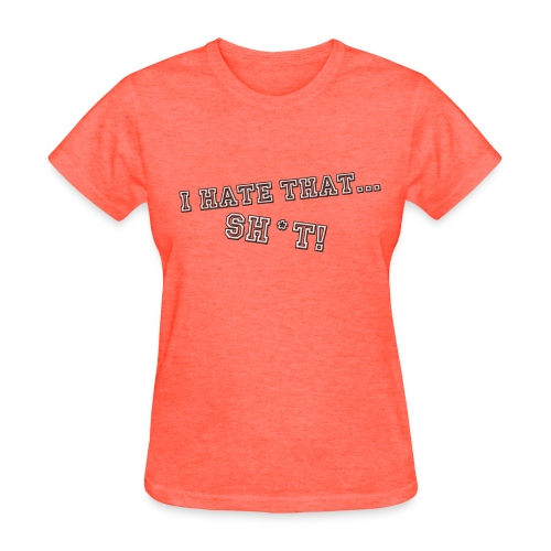 I Hate That Shit (back wings) - Women's T-Shirt