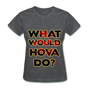 Lady's (C.O) GOLD WHAT WOULD HOVA DO? - Women's T-Shirt