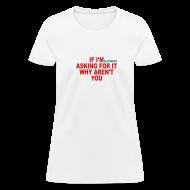 T-Shirts ~ Women's T-Shirt ~ if I'm asking