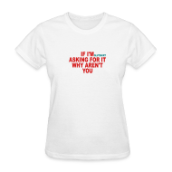 Women's T-Shirts ~ Women's T-Shirt ~ if I'm asking