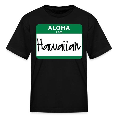 Nametag - I Am Hawaiian - Kids' T-Shirt