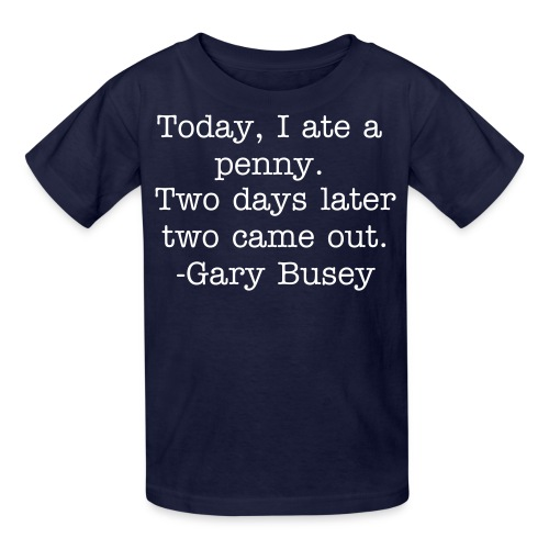 Gary Busey Quote - Kids' T-Shirt